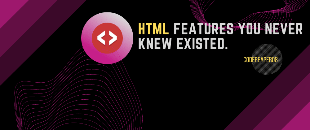 Cover image for HTML Features, probably you never knew existed.
