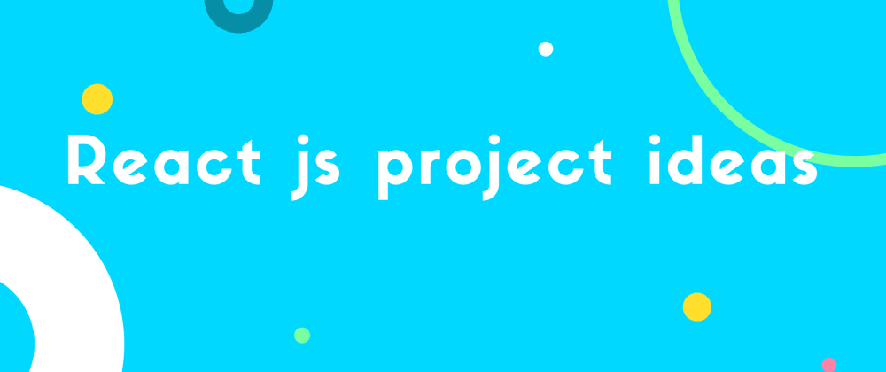 Cover image for 15 React JS Project Ideas: Beginner to Expert [With Free tutorial]