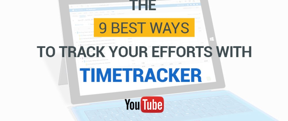 Cover image for The 9 Best Ways to Track Your Efforts with Timetracker