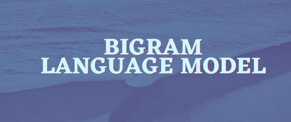 Cover image for Language Model Implementation (Bigram Model)