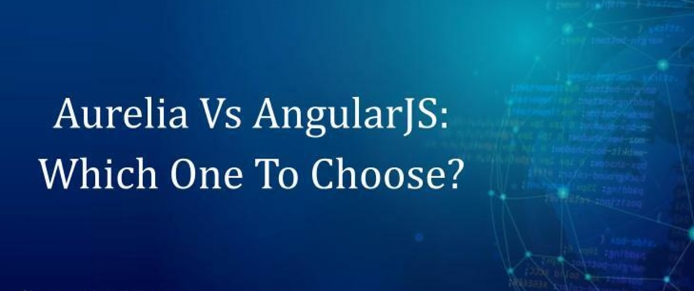 Cover image for Aurelia Vs AngularJS : Which One To Choose?