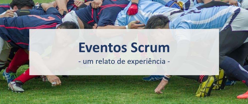 Cover image for Eventos Scrum: um relato de experiência