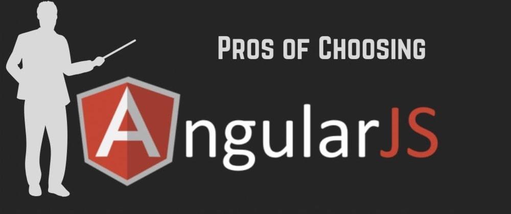 Cover image for Pros of Choosing AngularJS Technology for web development