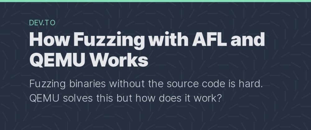 Cover image for How Fuzzing with QEMU (and AFL) Works