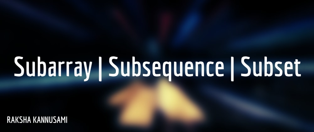 Subarray | Subsequence | Subset? - The difference.