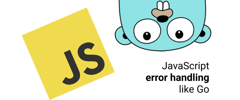Cover image for JavaScript: Handling errors like Go