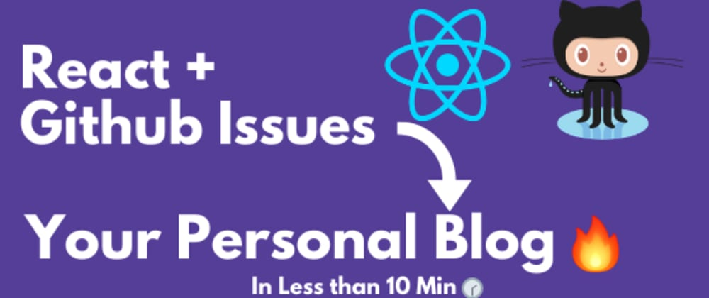 Cover image for 🔥 Create your YOUR Personal Blog 📜  using Reactjs  ⚛️ & Github Issues in less than 10 min 🕐