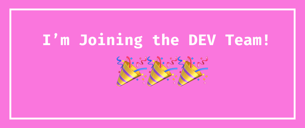 Cover image for New Years and New Beginnings: I'm Joining the DEV team!