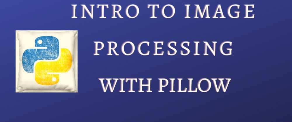 Cover image for Intro to Image processing in Python with pillow