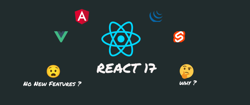 Cover image for React 17 : Why it's so important ?
