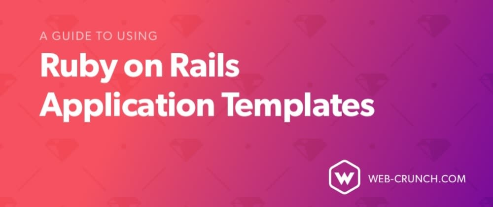 Cover image for A Guide to Using Ruby on Rails Application Templates