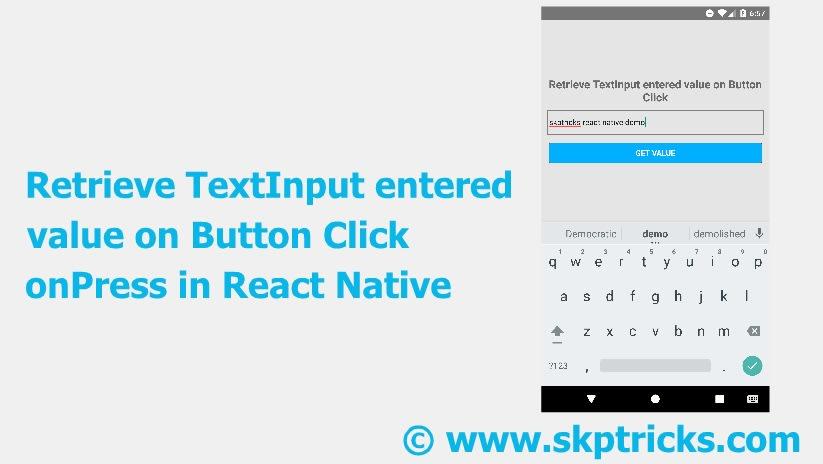 Retrieve TextInput entered value on Button Click onPress in React