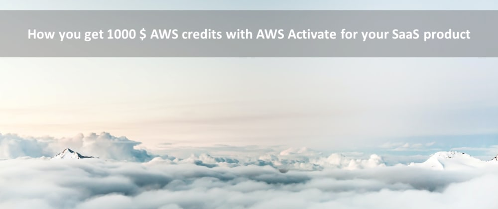 Cover image for How you get 1000 $ AWS credits with AWS Activate for your SaaS product