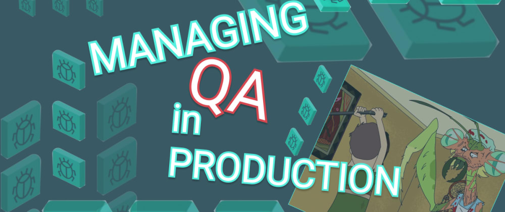 Cover image for Managing QA in Production
