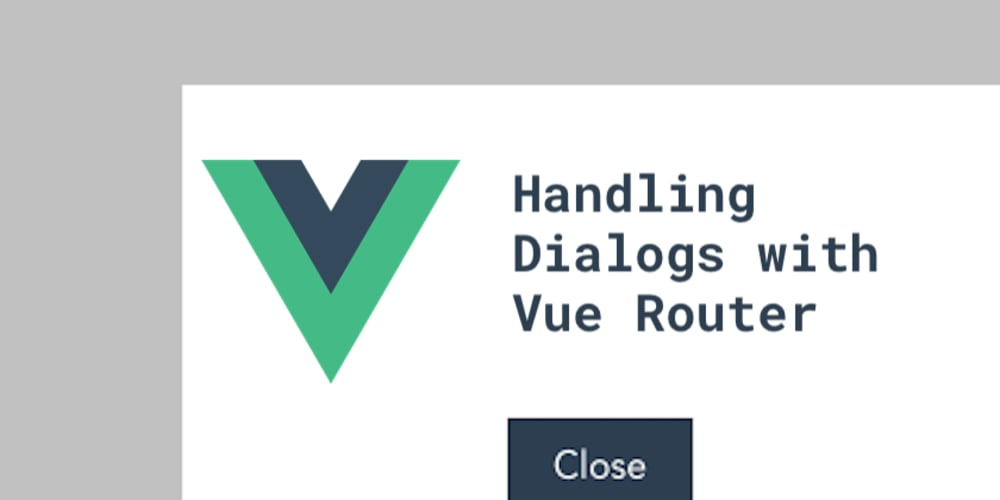 Handling Dialogs with Vue Router - DEV Community 👩 💻👨 💻