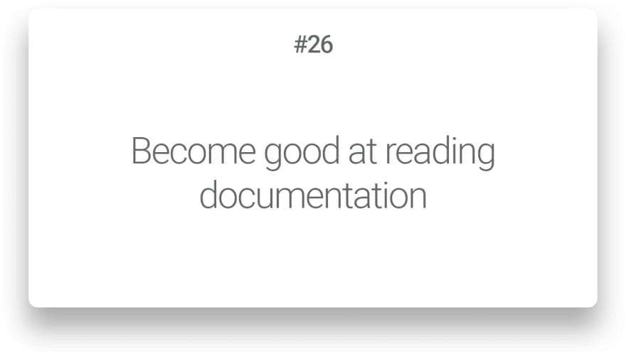 Become good at reading documentation
