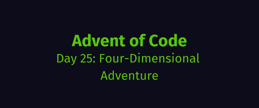 Cover image for AoC Day 25: Four-Dimensional Adventure
