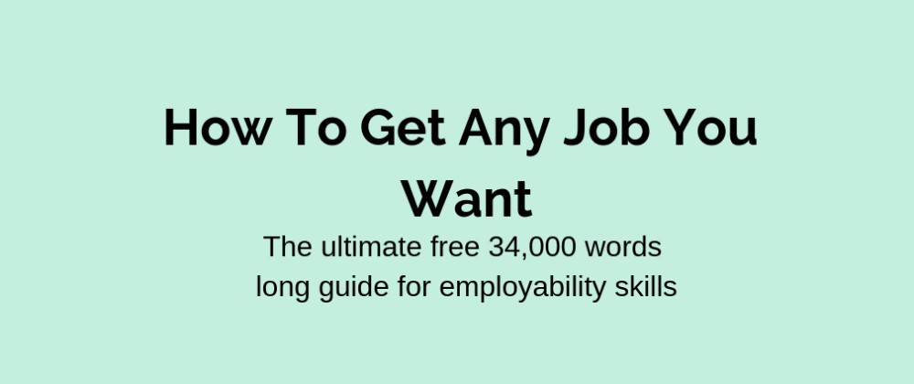 Cover image for How To Get Any Job You Want - A Guide To Employability Skills