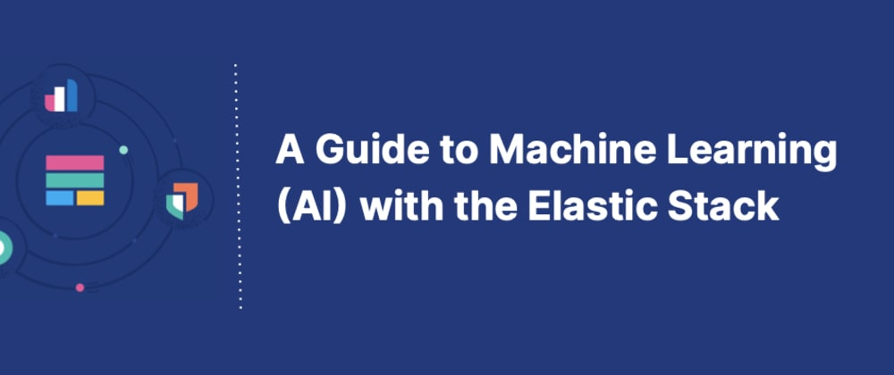 Cover image for A Guide to Machine Learning (AI) with the Elastic Stack