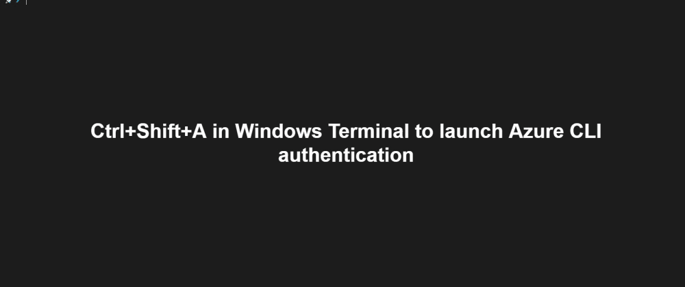Cover image for Ctrl+Shift+A in Windows Terminal to launch Azure CLI authentication