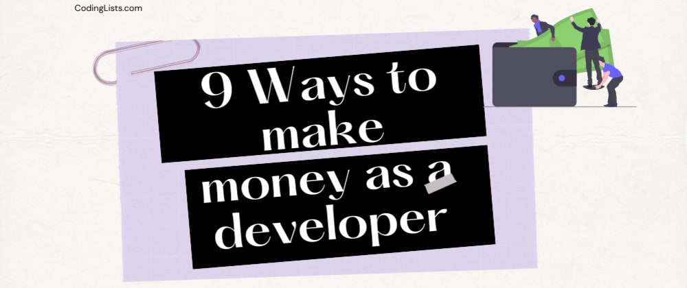 Cover image for 9 Cool ways to make money as Developer