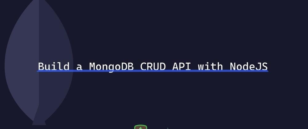 Cover image for Build a MongoDB CRUD API with NodeJS