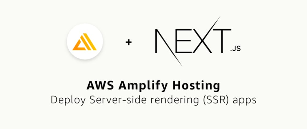 Cover image for How to host a Next.js web apps with server-side rendering (SSR) in AWS Amplify