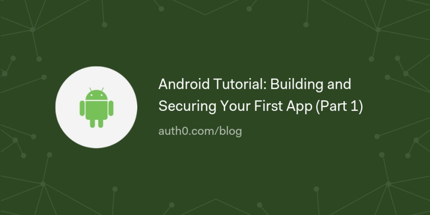 Android Tutorial: Building and Securing Your First App (Part 1)