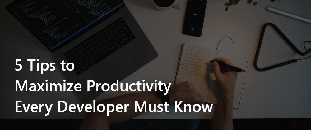 Cover Image for 5 Tips to Maximize Productivity Every Developer Must Know