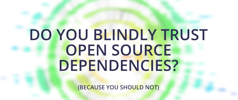 Cover image for Do you know what open source dependencies your teams are using?