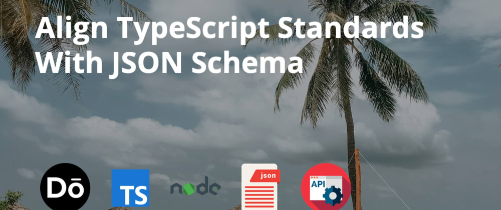 Cover image for Align TypeScript Standards With JSON Schema