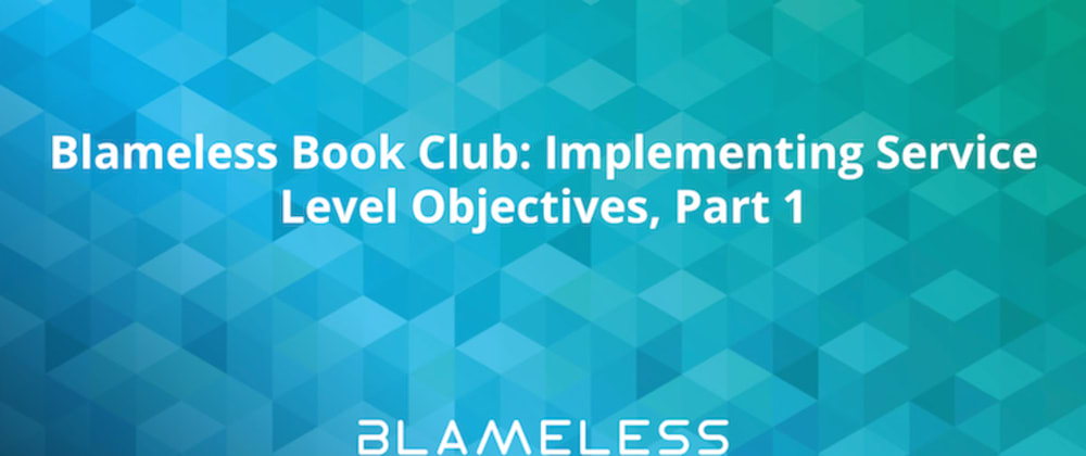 Cover image for Blameless Book Club: Implementing Service Level Objectives, Part 1