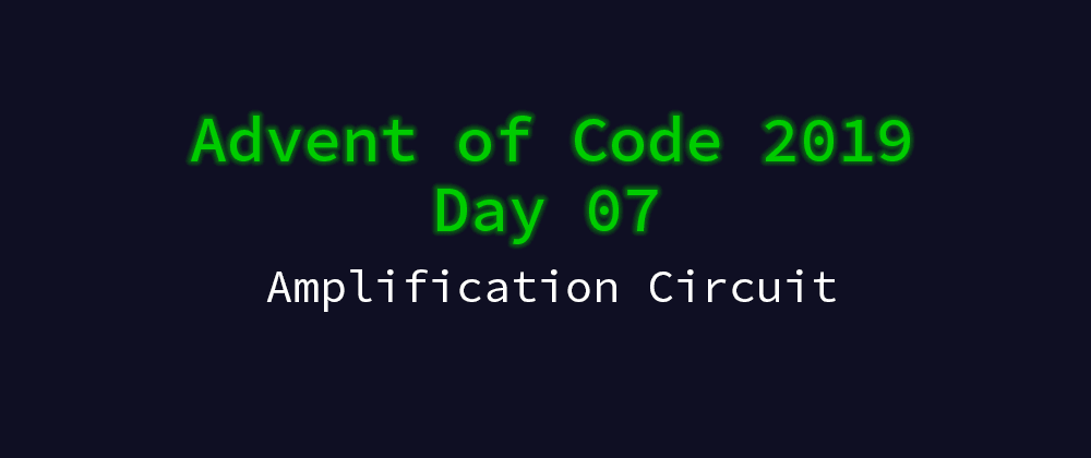 Cover image for Advent of Code 2019 Solution Megathread - Day 7: Amplification Circuit