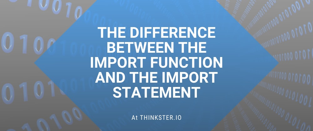 Cover image for The Difference Between the Import function and the Import Statement