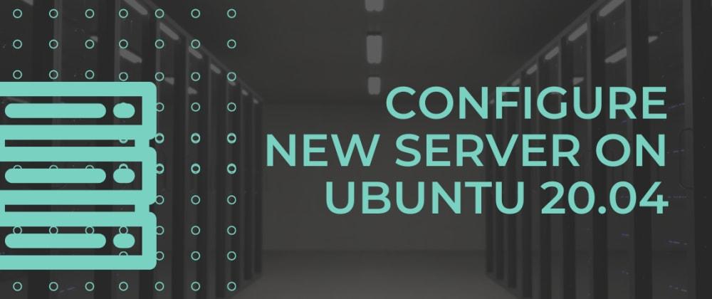 Cover image for Configure new Ubuntu 20.04 Server