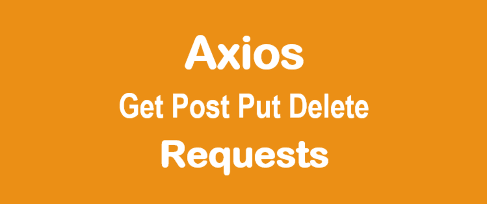 Cover image for Axios Tutorial: Get/Post/Put/Delete Request example