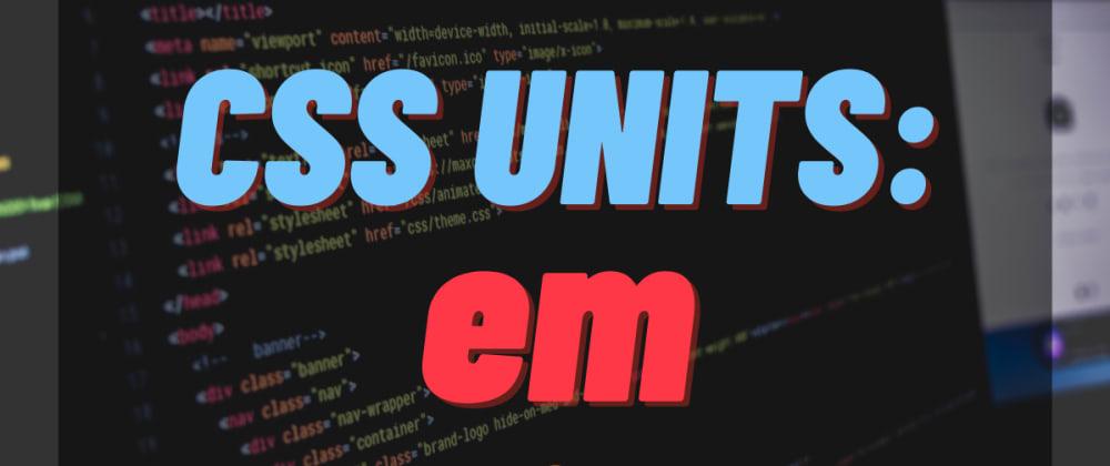 Cover image for CSS Unit: em