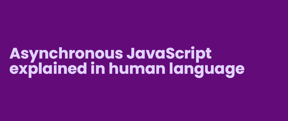 Cover image for Asynchronous JavaScript  explained in human language