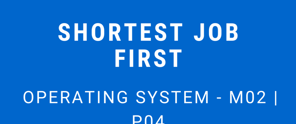 Cover image for Shortest Job First (SJF) | operating System - M02 P04