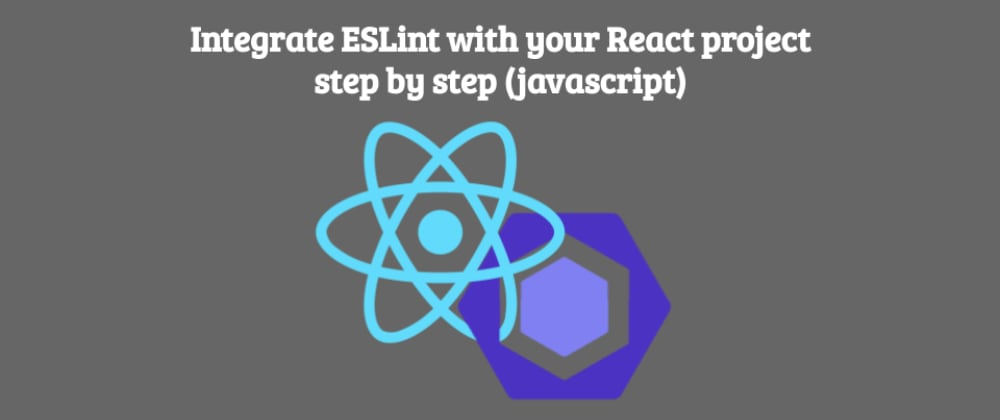 Cover image for Integrate ESLint with your React project step by step (javascript)