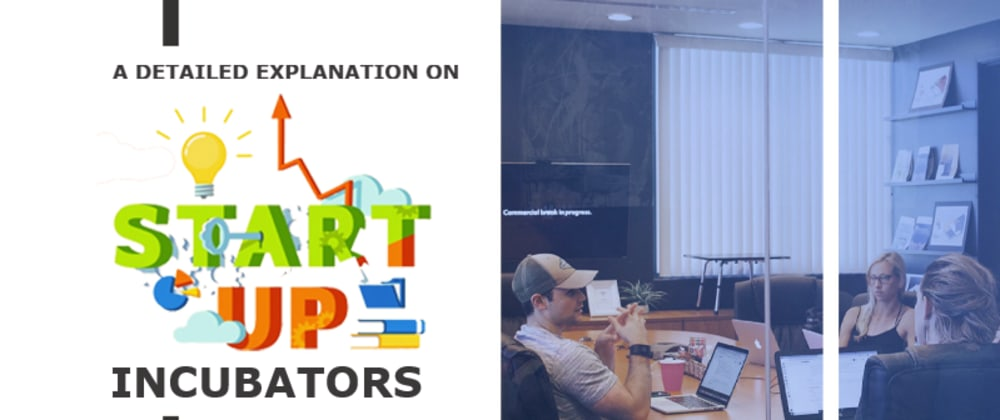 Cover image for A Detailed Explanation On Startup Incubators