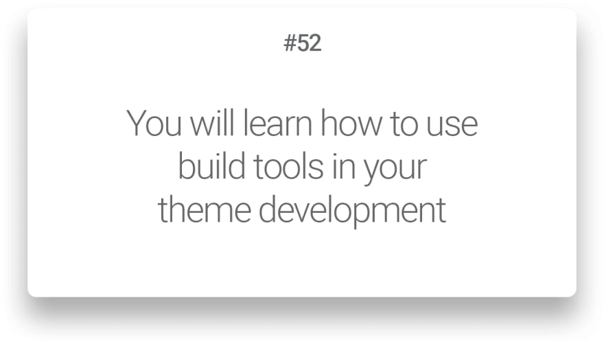 You will learn how to use build tools in your theme development