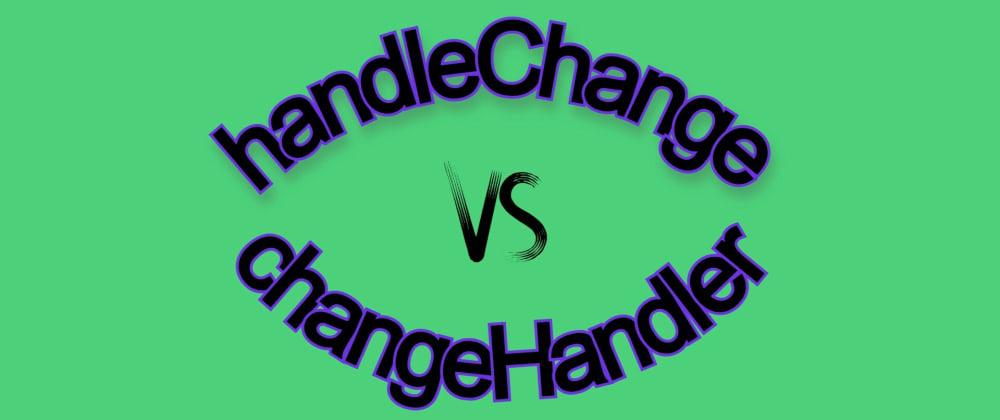 Cover image for handleChange VS changeHandler