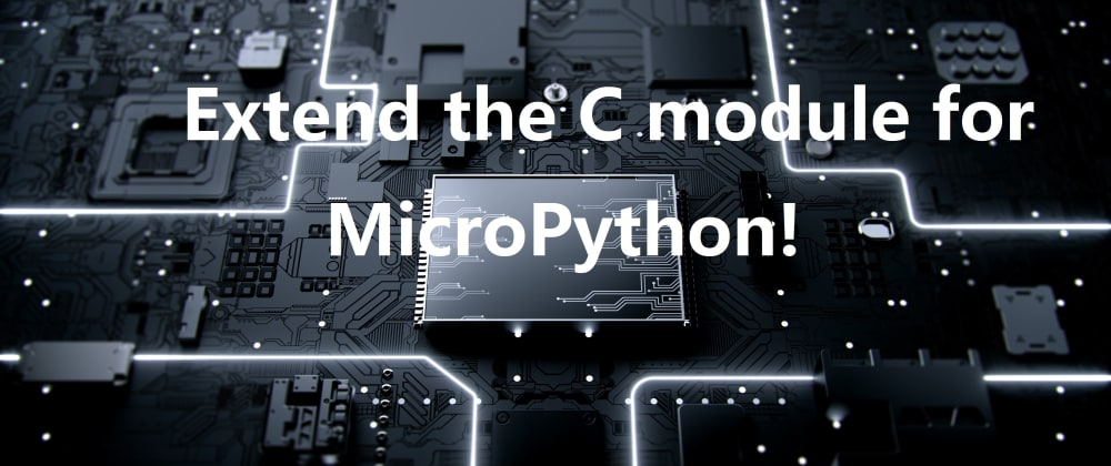 Cover image for Extend the C module for MicroPython!