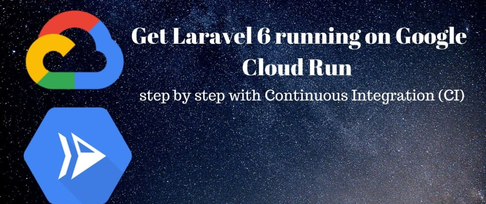 Cover image for Set up Laravel 6 on Google Cloud Run step by step with Continuous Integration (CI)
