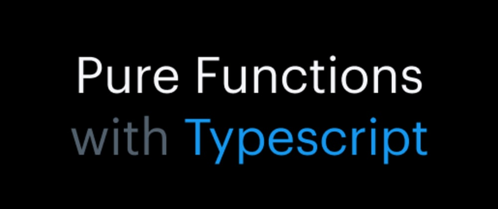 Cover image for Pure Functions with Typescript
