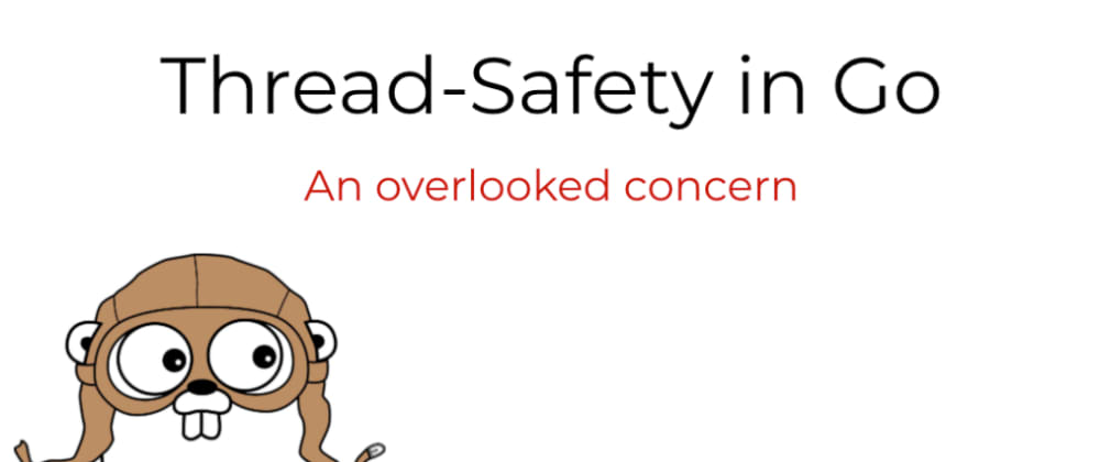 Cover image for Thread-Safety in Go - an Overlooked Concern