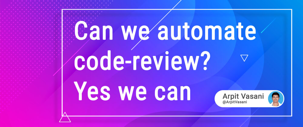 Cover image for Can we automate code-review? Yes we can