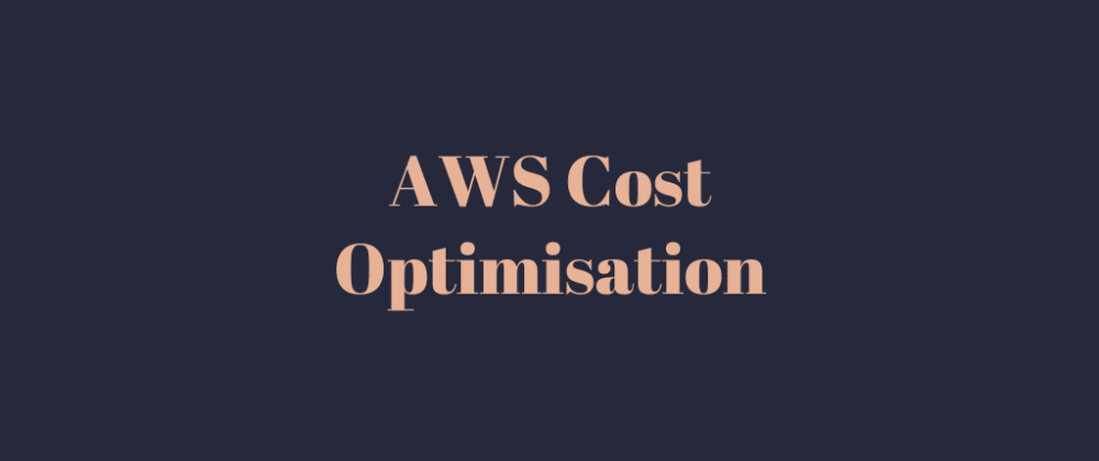 Cover image for AWS Cost Optimisation