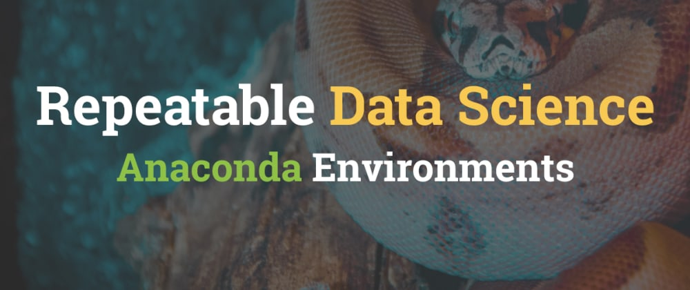 Cover image for Repeatable Data Science - Anaconda Environments